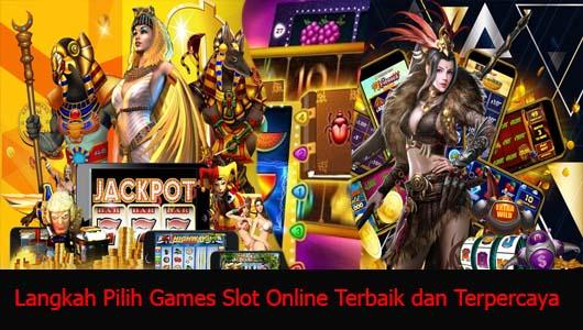 Langkah Pilih Games Slot Online Terbaik dan Terpercaya