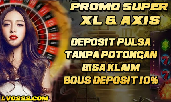 Hanya di LVOBET Deposit Pulsa XL dan AXIS Tanpa Potongan kini Bisa Klaim Bonus Deposit 10% Setiap Hari