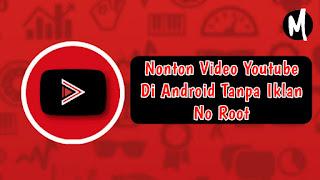 Cara Nonton Video Youtube Tanpa Ada Iklan Di Android Gratis