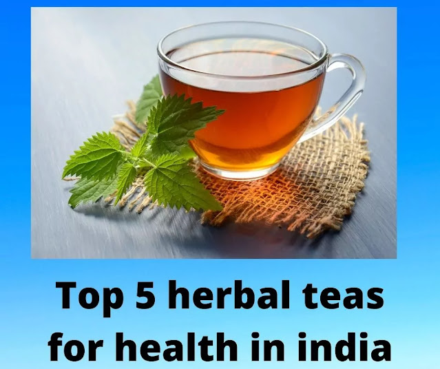 top 5 herbal teas for health in India