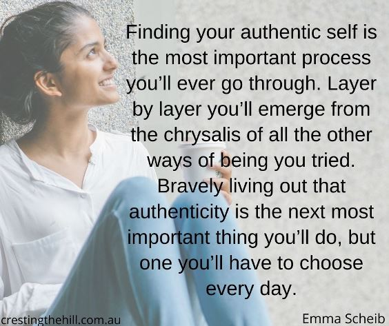 Finding your authentic self is the most important process you'll ever go through.  Emma Scheib