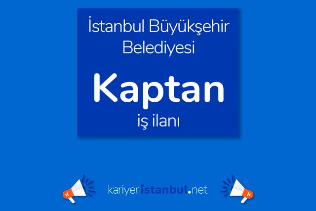 İstanbul Büyükşehir Belediyesi, kaptan alacak. İBB Kariyer iş ilanı detayları kariyeristanbul.net'te!
