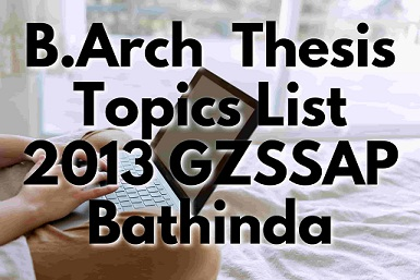 B.Arch-Thesis-Topics-GZS-School-of-Architecture,-Bathinda-Batch-2013-barch-thesis-topics-list-2013-gzssap-bathinda,B.Arch-Thesis-Topics-GZS-School-of-Architecture,-Bathinda-Batch-2013,barch-thesis-topics-list-2013-gzzccet-Bathinda,thesis-topics-for-architecture,-thesis-topic-for-architecture,-architect-thesis-topics,-thesis-topics-in-architecture,-thesis-topics-architecture,-thesis-architecture-topics,-architectural-thesis-topics,-architect-thesis,-architectural-thesis,-architecture-thesis,-thesis-in-architecture,-topics-of-thesis,-thesis-for-education-topics,-proposal-topic-ideas,-Giani-Zail-Singh-School-of-Architecture-&-Planning,-GZS-Architecture-Bathinda