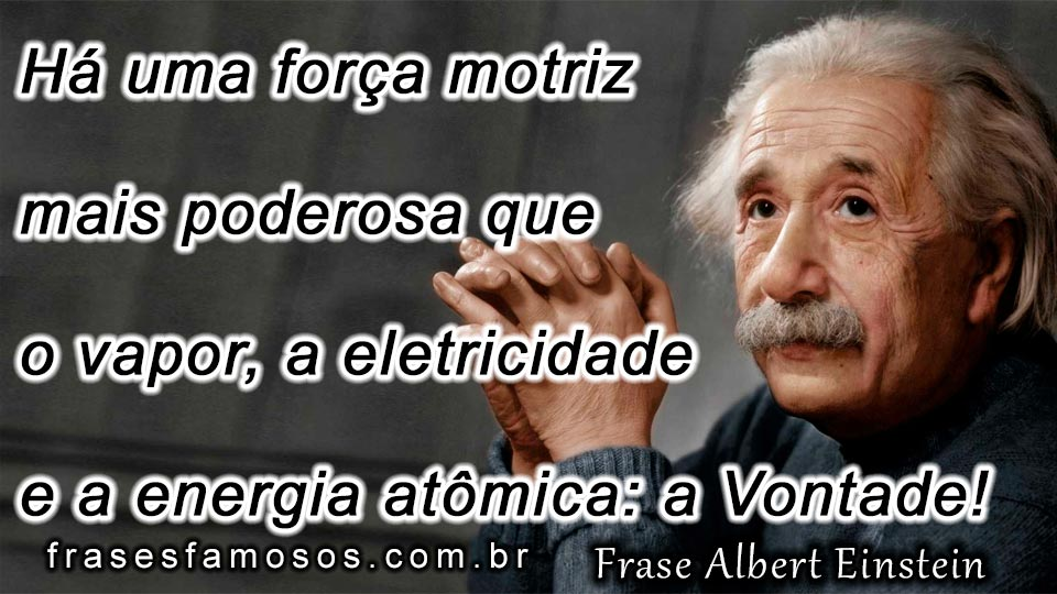 Frases De Albert Einstein Sobre A Força Da Vontade Frases