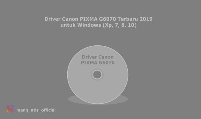 Driver Canon PIXMA G6070 Terbaru 2019 untuk Windows (Xp, 7, 8, 10)