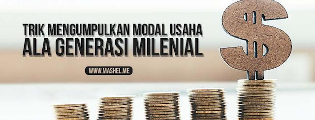 Trik Mengumpulkan Modal Usaha Ala Generasi Milenial