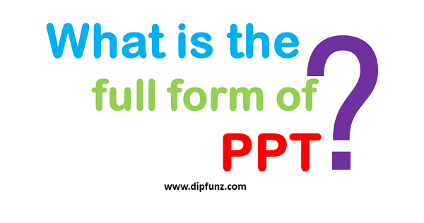What is the full form of PPT?