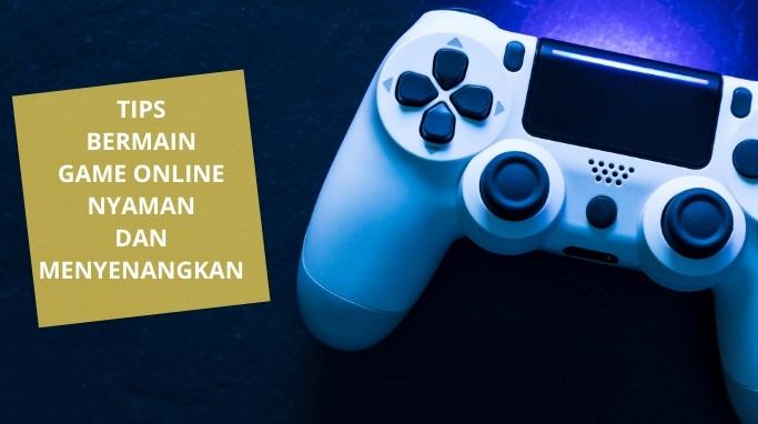 Tips Bermain Game Online Aman dan Menyenangkan