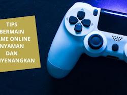 Tips Bermain Game Online yang Nyaman dan Aman