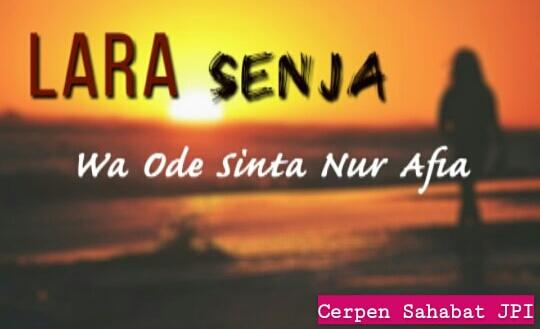 """LARA SENJA,"" sebuah karya cerpen Wa Ode Sinta Nur Afia"