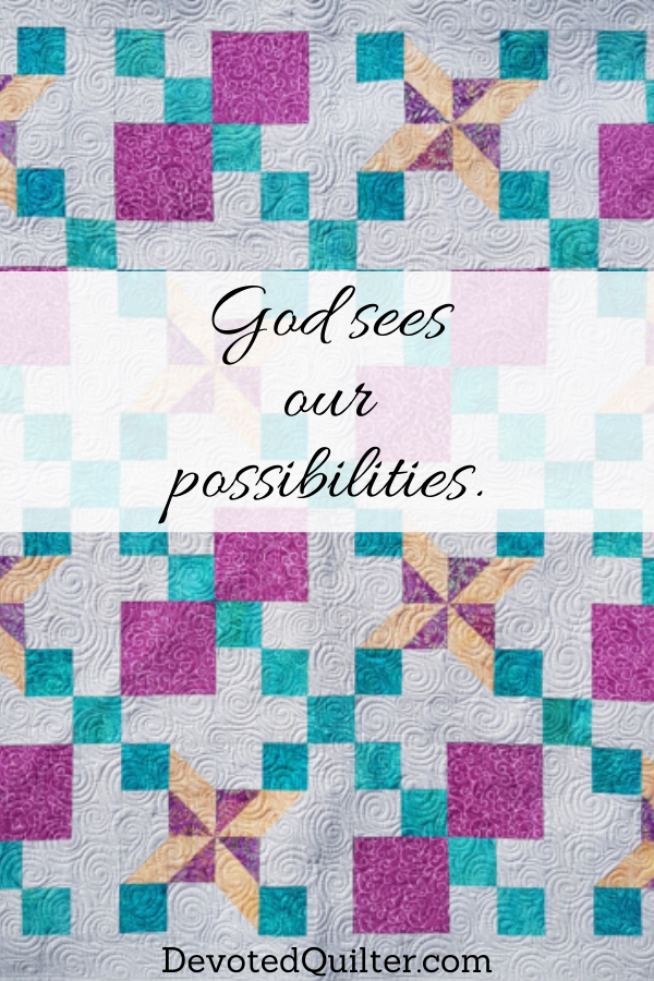 God sees our possibilities | DevotedQuilter.com