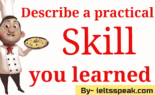 Describe a Practical Skill you Learned IELTS cue card