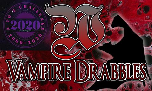 Tasha's Thinkings - Vampire Drabbles - AtoZChallenge 2020 - W