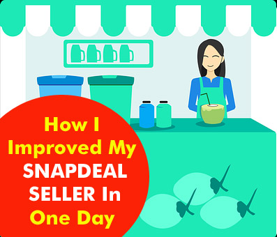 How I Improved My SNAPDEAL SELLER In One Day,The Secret Of SNAPDEAL SELLER