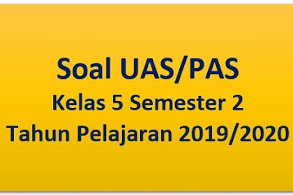 Download Soal UAS/PAS Kelas 5 Semester 2 Tahun Pelajaran 2019/2020