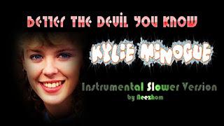 Better The Devil You Know - Kylie Minogue - Instrumental Slower Version
