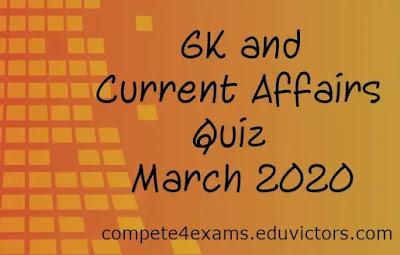 Current Affairs and GK Quiz - March 2020 (#eduvictors)(#GKQuiz)