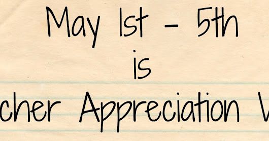 Don't forget Teacher Appreciation Week!
