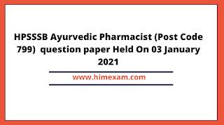 HPSSSB Ayurvedic Pharmacist (Post Code 799)  question paper Held On 03 January 2021
