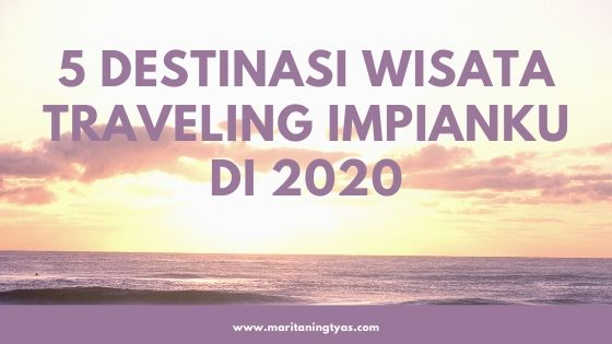 5 destinasi wisata traveling impian di 2020