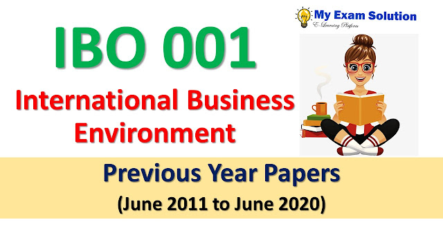 IBO 001 International Business Environment Previous Year Papers