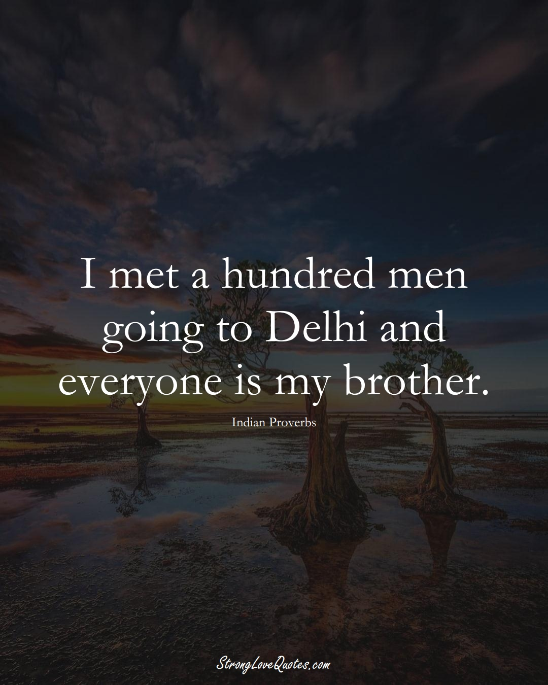 I met a hundred men going to Delhi and everyone is my brother. (Indian Sayings);  #AsianSayings