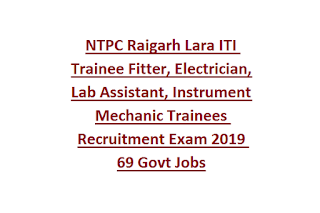 NTPC Raigarh Lara ITI Trainee Fitter, Electrician, Lab Assistant, Instrument Mechanic Trainees Recruitment Exam 2019 69 Govt Jobs