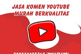 Jasa Komen Youtube murah + View Bertambah