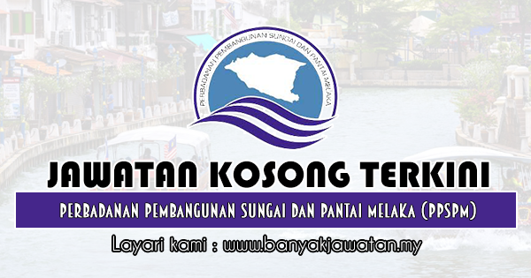 Jawatan Kosong 2019 di Perbadanan Pembangunan Sungai Dan Pantai Melaka (PPSPM)