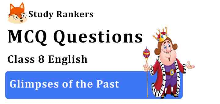 MCQ Questions for Class 8 English Chapter 3 Glimpses of the Past Honeydew