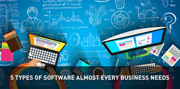 5 Types of Software Almost Every Business Needs