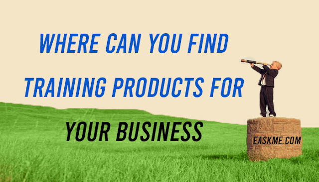 Where to Find Training products? What are the Best Training Products for an Online Business?: eAskme