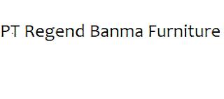PT. REGEND BANMA  FURNITURE