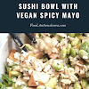 SUSHI BOWL WITH VEGAN SPICY MAYO