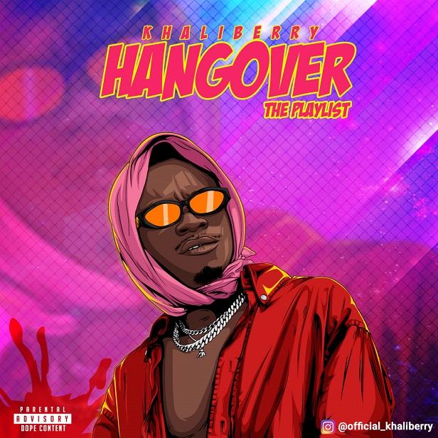 Khaliberry - Hangover (The Playlist) || @iam_khaliberry
