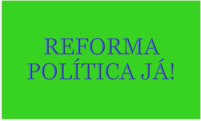 A imagem de fundo verde e caracteres nas cores azuis está escrito. Reforma politica já!