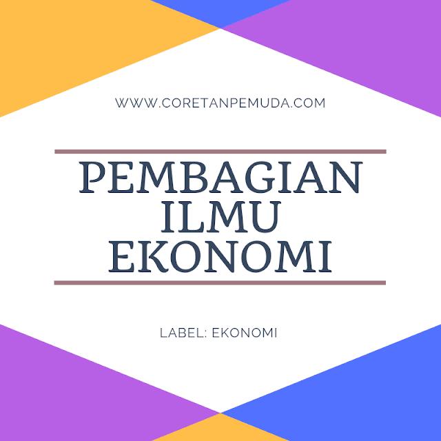 Pembagian Ilmu Ekonomi Menurut Ahli Ekonomi dan Cabang Ilmu Ekonomi [Lengkap]