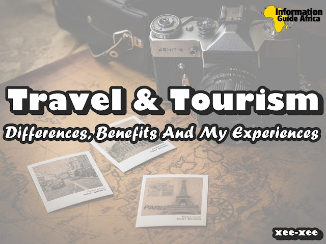 Travel And Tourism - Differences, Benefits And My Experiences