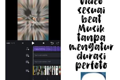 Cara Mengedit Video Sesuai Beat Musik Tanpa Mengatur Durasi Perfoto