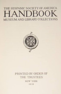 The Hispanic Society of America handbook: Museum and Library collections. New York: The Hispanic Society of America, 1938.