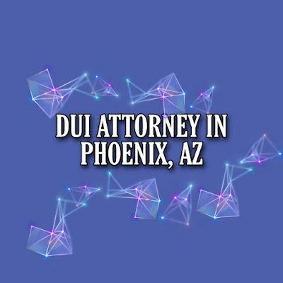 DUI ATTORNEY IN PHOENIX, AZ