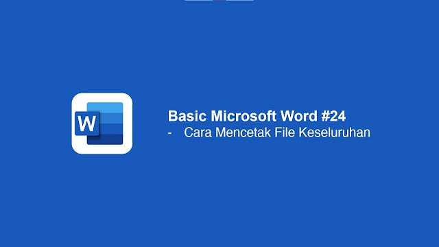 Cara Print Semua Dokumen Microsoft Word