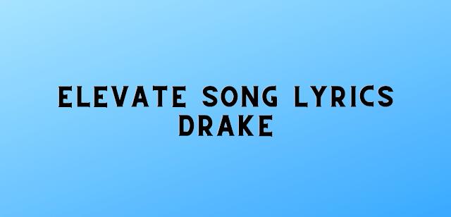 Elevate song lyrics drake