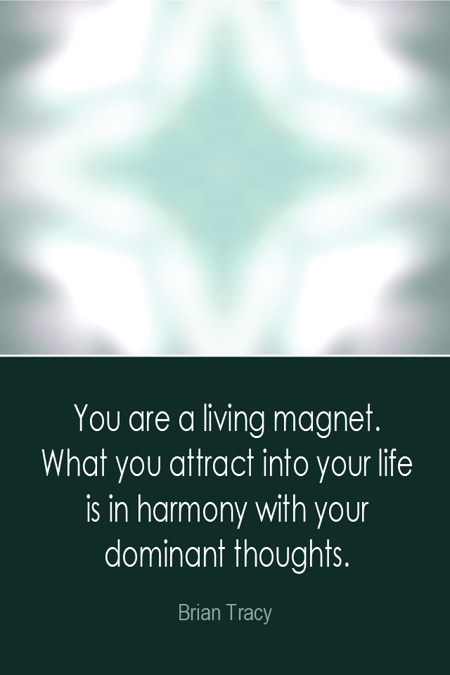 visual quote - image quotation: You are a living magnet. What you attract into your life is in harmony with your dominant thoughts. - Brian Tracy