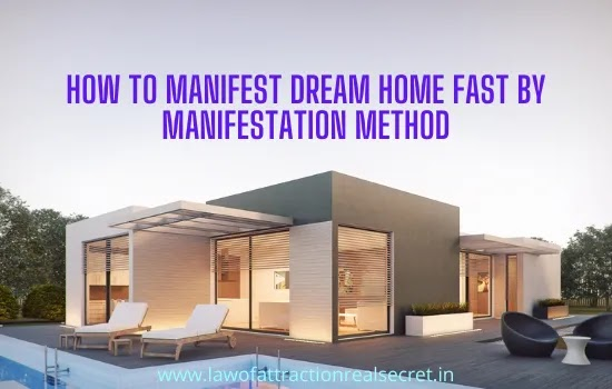 MANIFEST DREAM HOME,HOW TO MANIFEST DREAM HOME FAST BY MANIFESTATION METHOD,MANIFEST MY OWN HOME,MANIFEST OWN HOUSE