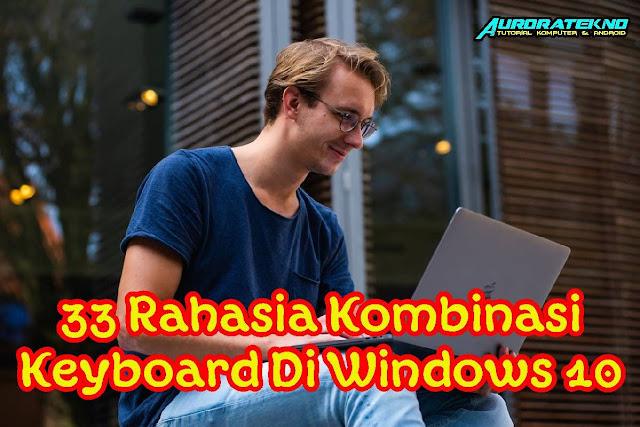 Kamu Harus Tau!!! Berikut 33 Rahasia Kode Keyboard Windows 10 Yang Jarang Diketahui Orang