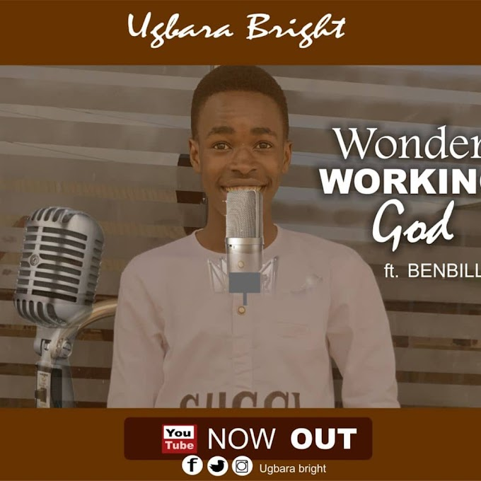 [Gospel Song] Wonder Working God - Ugbara Bright ft Benbillz