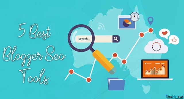 5 Best Blogger Seo Tools 2018 : Boost Your Website Rank