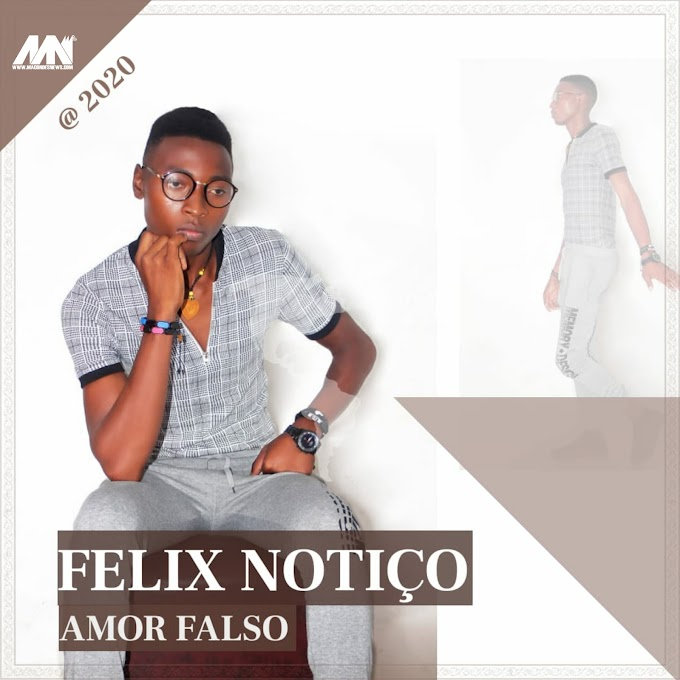 Félix Notiço – Amor Falso (2020) [DOWNLOAD]
