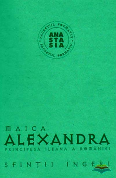 Sfinții îngeri - Maica Alexandra - Principesa Ileana a României